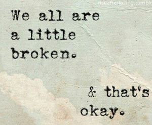 quote-about-we-all-are-a-little-broken-thats-okay